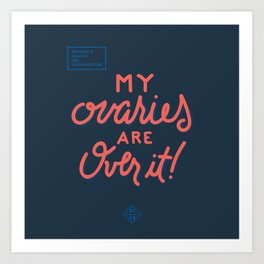 Women's March - My Ovaries Are Over It Art Print