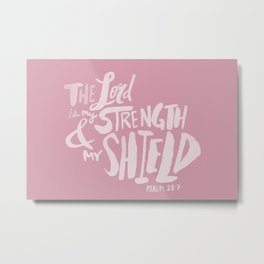 Psalm 28: 7 x Rose Metal Print