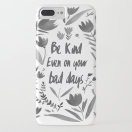 Be Kind Even On Your Bad Days iPhone Case