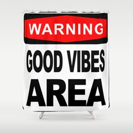 Warning sign, Good Vibes Area Shower Curtain