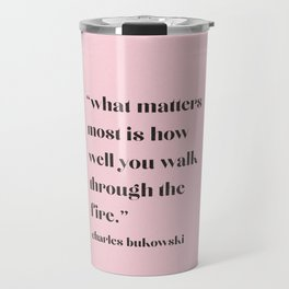 Walk Through The Fire Travel Mug