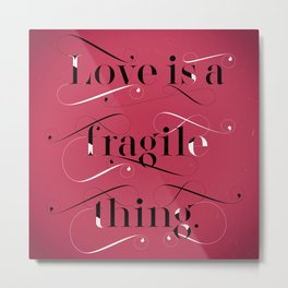 Love is a Fragile Thing Metal Print