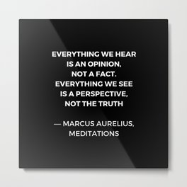 Stoic Wisdom Quotes - Marcus Aurelius Meditations - Everything we hear is an opinion Metal Print