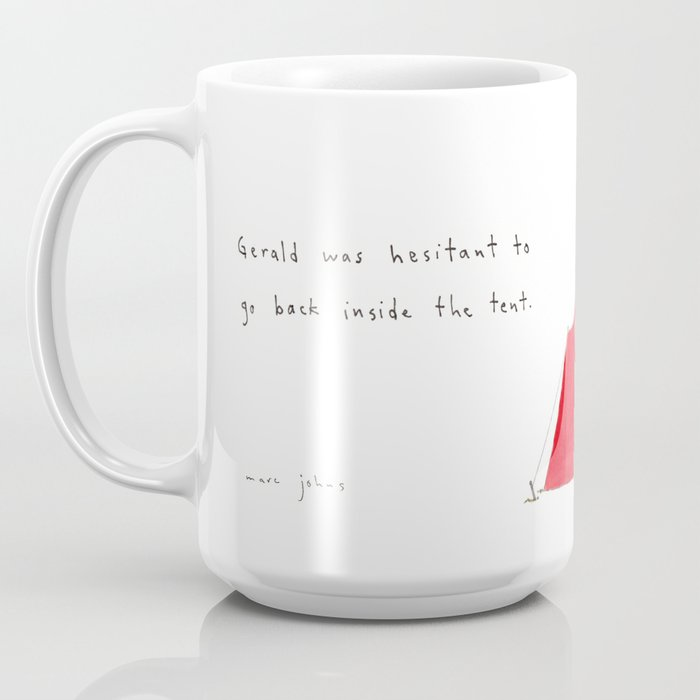 Gerald was hesitant to go back inside the tent. Coffee Mug