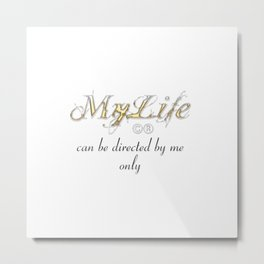 My life can be directed by me only Metal Print