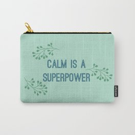 Calm is a Superpower Carry-All Pouch