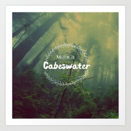 Meet me in Cabeswater Art Print