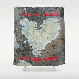 I Really Really Lichen You Shower Curtain