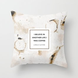 I believe in another life I was coffee -Lorelai Gilmore Throw Pillow