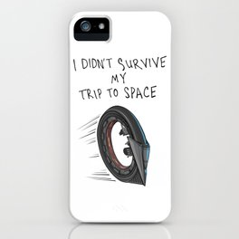 i didn't survive my trip to space iPhone Case