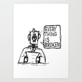 Everything is Broken Art Print