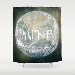 Earth Day - I'm with her! Shower Curtain