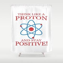 Stay Positive Proton Physics Student Teacher Gift Shower Curtain