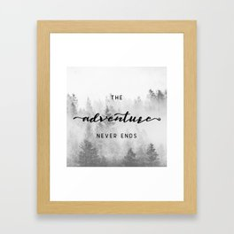The Adventure Never Ends Framed Art Print