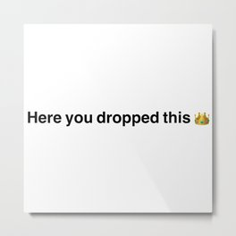 Here you dropped this crown emoji tik tok meme Metal Print