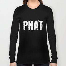 Phat T-shirt Cool Tee For Men Women and Children Long Sleeve T-shirt