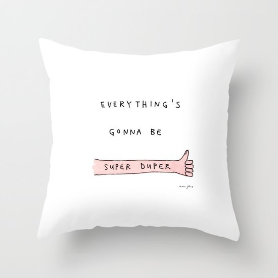 everything's gonna be super duper Throw Pillow