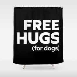 Free Hugs Dogs Funny Quote Shower Curtain