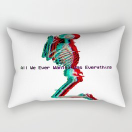 All We Ever Wanted Was Everything Rectangular Pillow