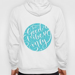 good vibes only ! Hoody