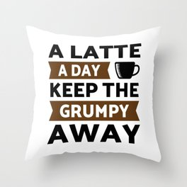 A Latte coffee a day keep grumpy away Throw Pillow