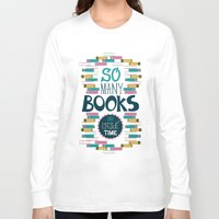 risa rodil Long Sleeve T-shirts featuring So Many Books, So Little Time by Risa Rodil