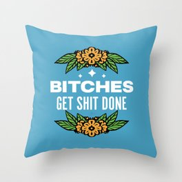 Bitches Get Shit Done Throw Pillow