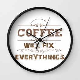 Coffee Will Fix Everything, coffee lover Wall Clock