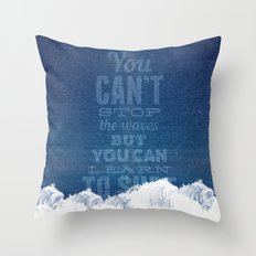 You can't stop the waves, but you can learn to surf! Throw Pillow