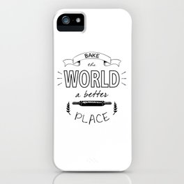 Bake the world a better place with one cake at a time. iPhone Case