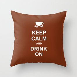 Keep Calm & Drink On Throw Pillow