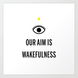Our Aim is Wakefulness Art Print