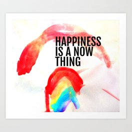 Happiness is a now thing Art Print