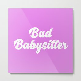 Bad Babysitter Funny Quote Metal Print