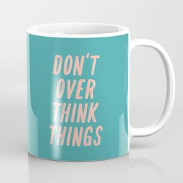 Don't Over Think Things positive good vibes inspirational typography quote in peach pink and green Coffee Mug