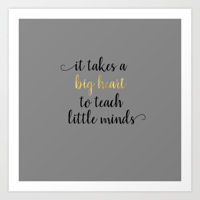 It Takes a Big Heart to Teach Little Minds Kunstdrucke