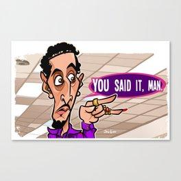 You Said It Man Canvas Print