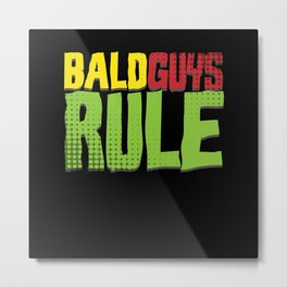 Bald Guys Rule Bald Bald Hair Funny Hair Metal Print