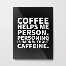 Coffee Helps Me Person (Black) Metal Print