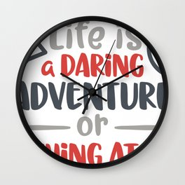 Life is a daring adventure or nothing at all Wall Clock