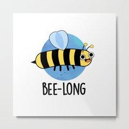 Bee-long Cute Insect Long Bee Pun Metal Print