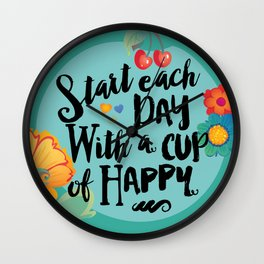 Start each day with a cup of happy Wall Clock