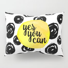 Yes You Can Motivational Quote Pillow Sham