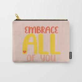 Embrace all of you Carry-All Pouch