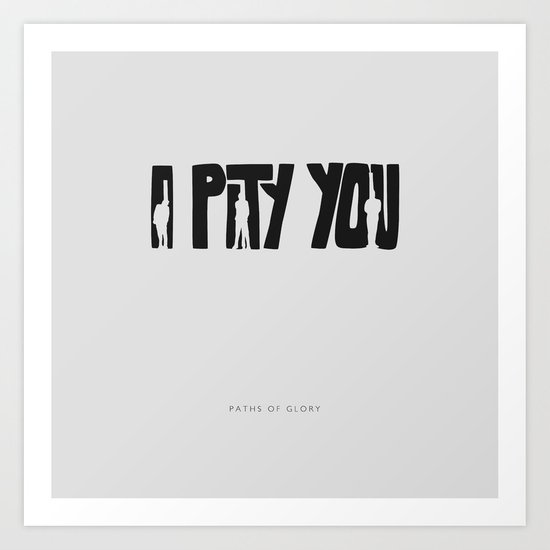 I Pity You -Paths of Glory Art Print