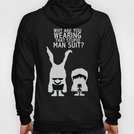 Why are you wear that stupid man suit? Hoody