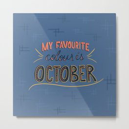 My Favourite Colour Is October Metal Print