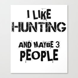 I like Hunting and Maybe Three People Canvas Print
