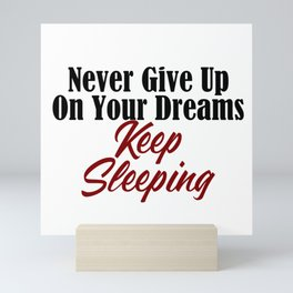 Never Give Up Dreams Sleep Goals Ambition Mini Art Print