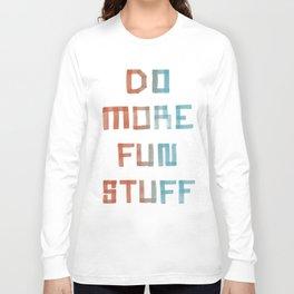 Do More Fun Stuff Long Sleeve T-shirt